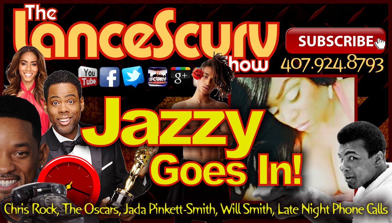 Chris Rock, Jada Pinkett-Smith & The Oscars: Jazzy Goes In! - The LanceScurv Show
