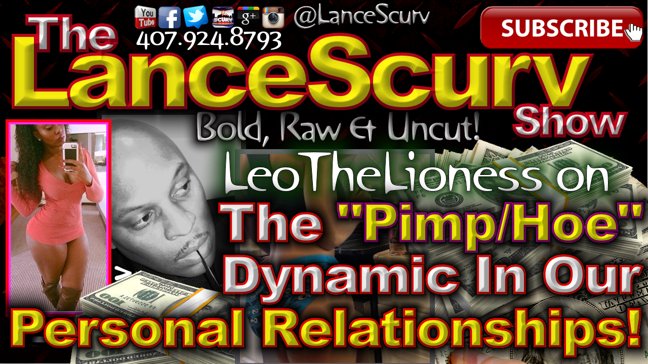 The Pimp/Hoe Dynamic In Our Personal Relationships! - The LanceScurv Show