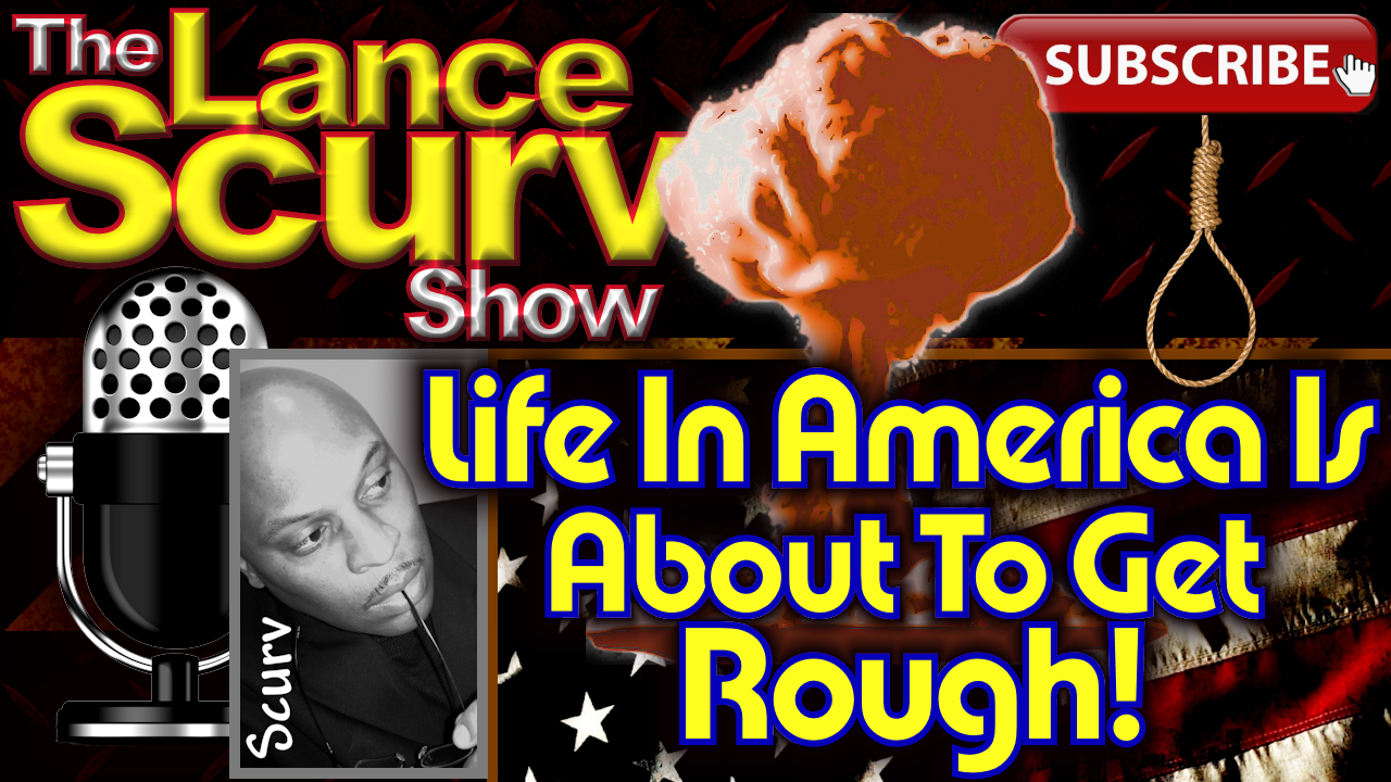 Life In America Is About To Get Rough! - The LanceScurv Show