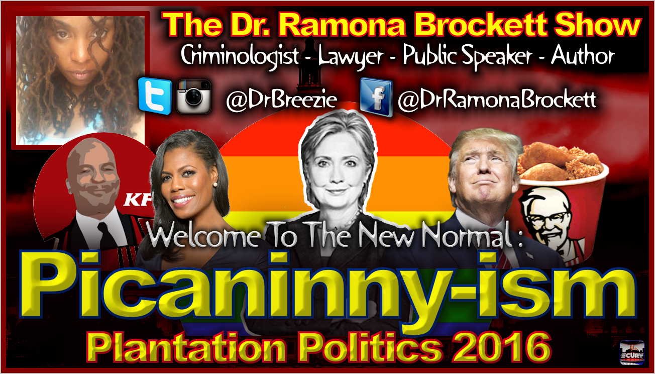 Picaninny-ism: Plantation Politics 2016 - The Dr. Ramona Brockett Show