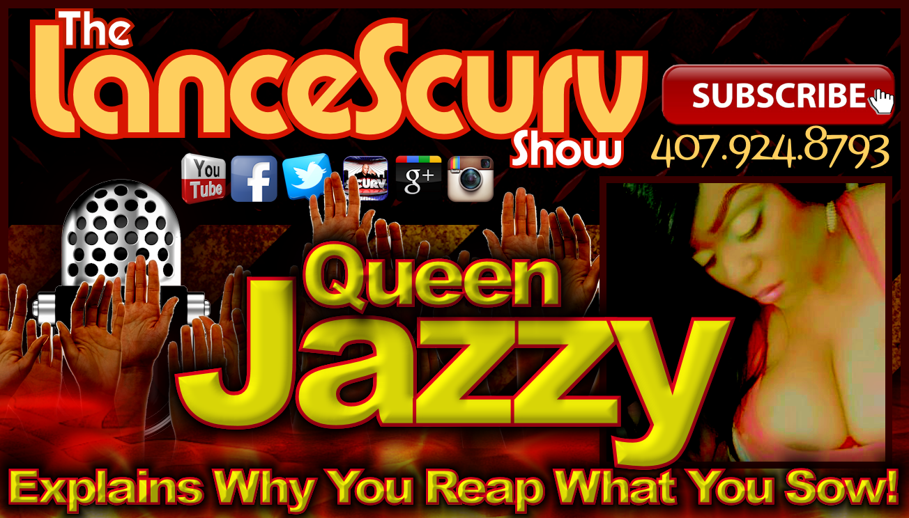 Queen Jazzy Explains Why You Reap What You Sow! - The LanceScurv Show