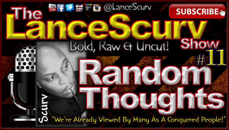 Random Thoughts # 11 - The LanceScurv Show
