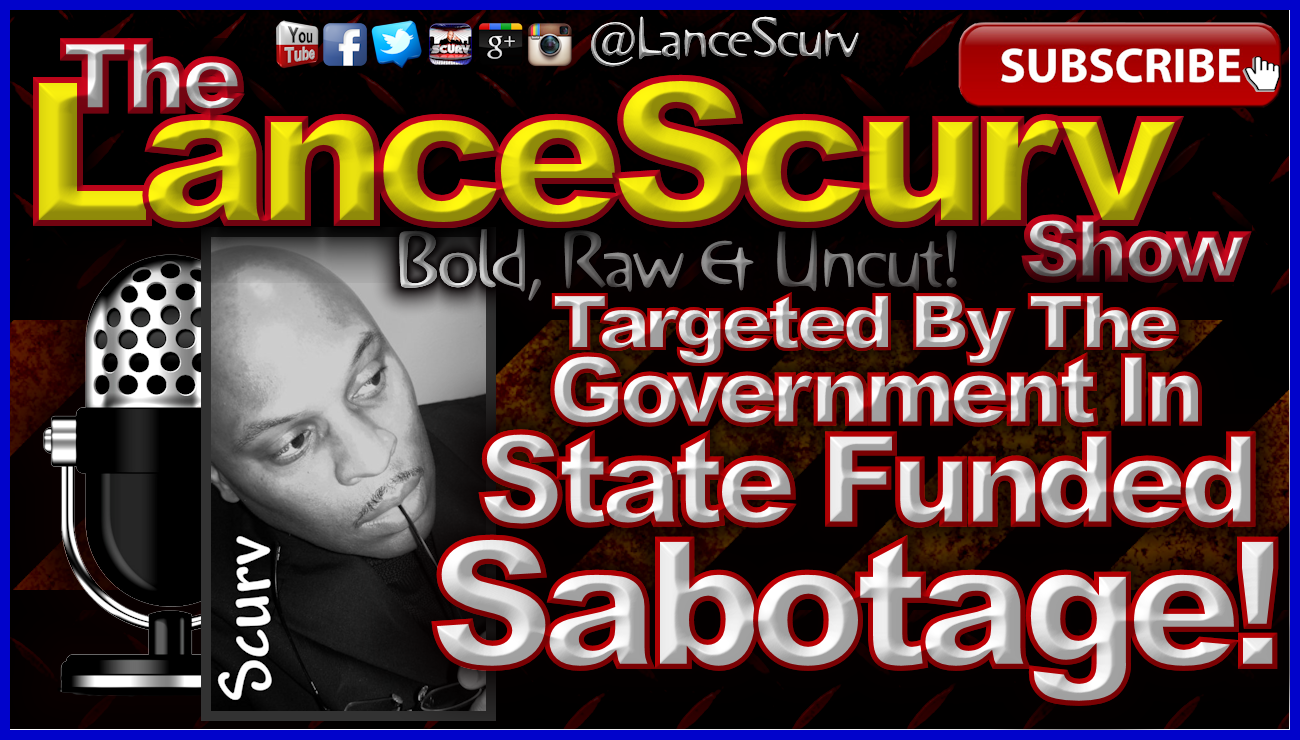 Targeted By The Government In State Funded Sabotage! - The LanceScurv Show