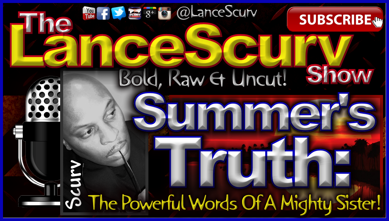 Summer's Truth: The Powerful Words Of A Mighty Sister! - The LanceScurv Show
