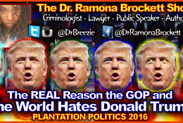 The REAL Reason The GOP & The World Hates Donald Trump! – The Dr. Ramona Brockett Show
