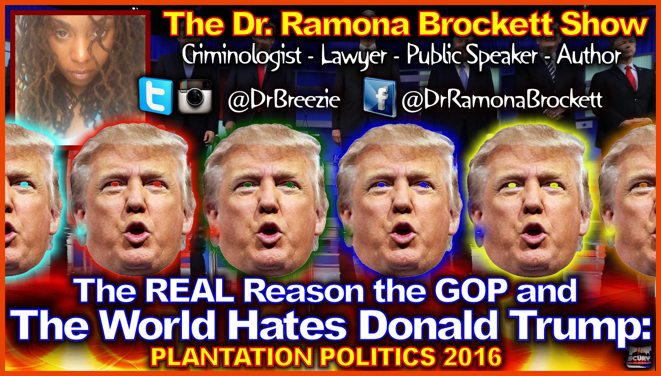 The REAL Reason The GOP & The World Hates Donald Trump! - The Dr. Ramona Brockett Show