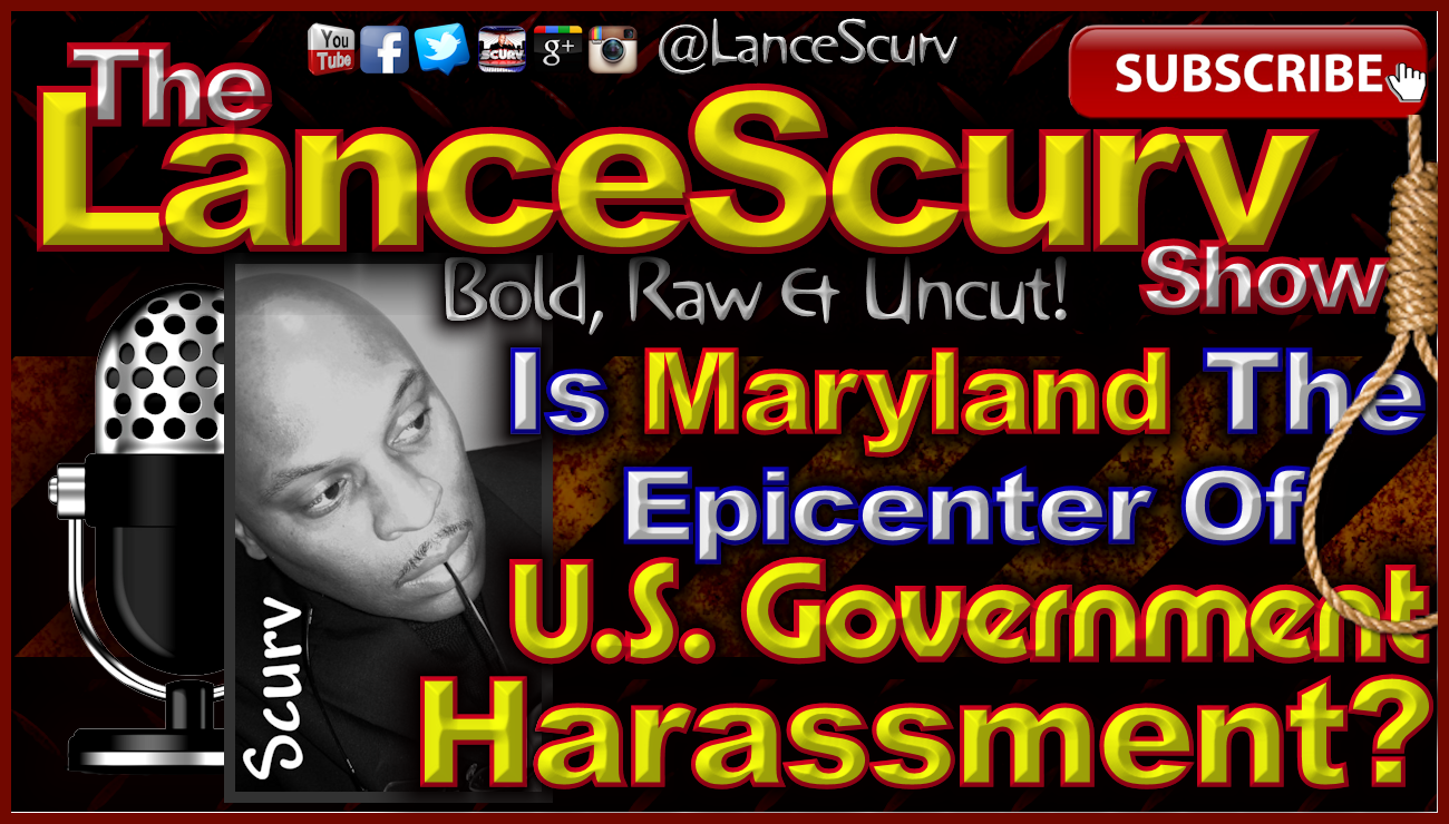 Is Maryland The Epicenter Of U.S. Government Harassment? - The LanceScurv Show