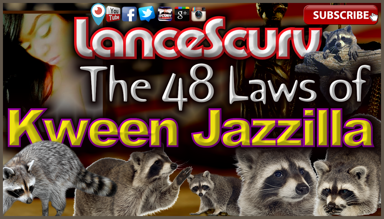 The 48 Laws Of Kween Jazzilla! - The LanceScurv Show