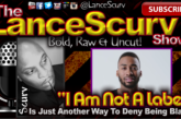"""I Am Not A Label"" Is Just Another Way To Deny Being Black! – The LanceScurv Show"