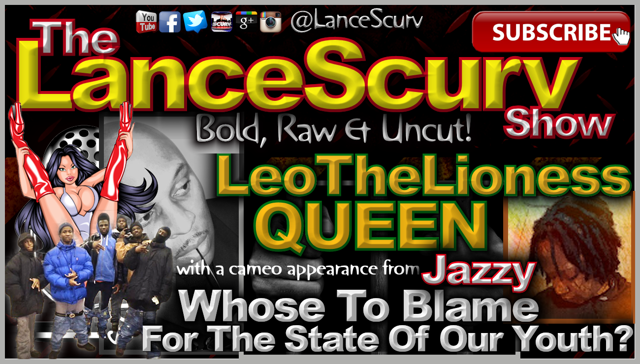Whose To Blame For The State Of Our Youth? - The LanceScurv Show
