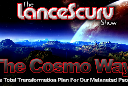 The Cosmo Way: The Total Transformation Plan For Our Melanated People! – The LanceScurv Show