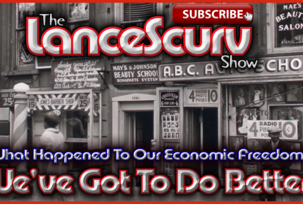 What Happened To Our Economic Freedom? – The LanceScurv Show