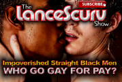Impoverished Straight Black Men Who Go Gay For Pay? – The LanceScurv Show