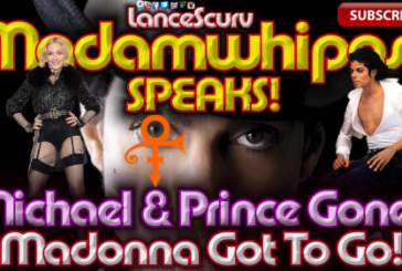 """Michael & Prince Gone? MADONNA GOT TO GO!"" Madamwhipass Speaks! – The LanceScurv Show"