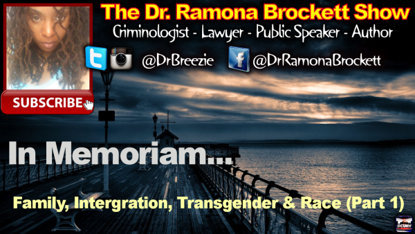 Family, Integration, Transgender & Race (Part 1) - The Dr. Ramona Brockett Show