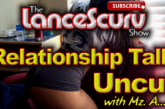 Relationship Talk Uncut With Mz. A! – The LanceScurv Show