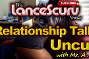 Relationship Talk Uncut With Mz. A! – The LanceScurv Show