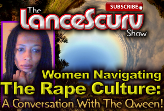 Women Navigating The Rape Culture: A Conversation With The Qween! - The LanceScurv Show