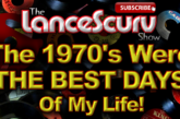 The 1970's Were The Best Days Of My Life! – The LanceScurv Show