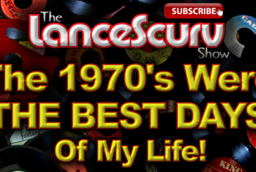 The 1970's Were The Best Days Of My Life! - The LanceScurv Show
