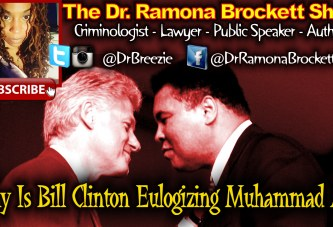 Why Is Bill Clinton Eulogizing Muhammad Ali? - The Dr. Ramona Brockett Show