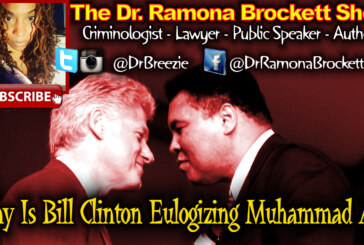 Why Is Bill Clinton Eulogizing Muhammad Ali? – The Dr. Ramona Brockett Show