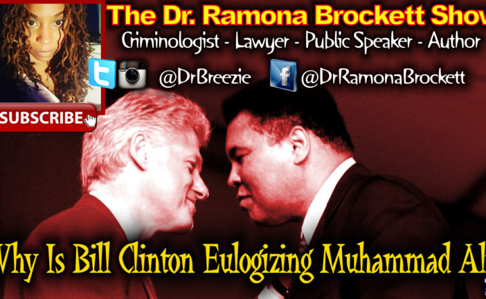 Why Is Bill Clinton Eulogizing Muhammad Ali? - The Dr. Ramona Brockett Show
