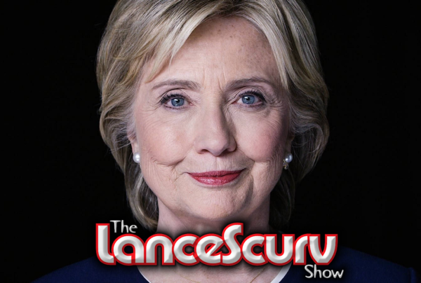 Hillary Clinton: A True American Gangster? – The LanceScurv Show