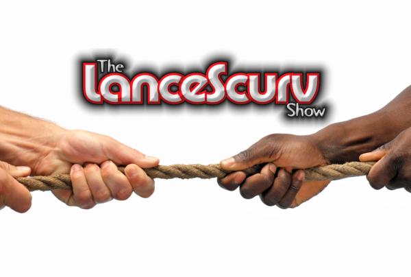 Insecurities, Hangups & Toxic Tricks Of The Arrogant Caucasian Mind Exposed! – The LanceScurv Show