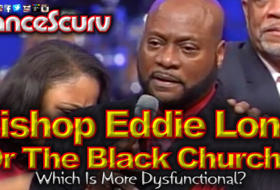 Bishop Eddie Long Or The Black Church: Who Is More Dysfunctional? - The LanceScurv Show