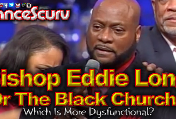 Bishop Eddie Long Or The Black Church: Who Is More Dysfunctional? – The LanceScurv Show