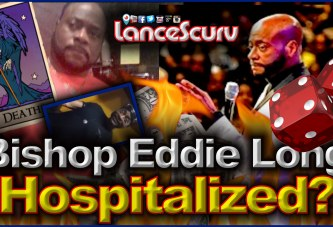Has Bishop Eddie Long Been Hospitalized For Cancer In The Fourth Stage? - The LanceScurv Show