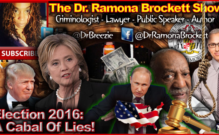 Election 2016: A Cabal Of Lies! - The Dr. Ramona Brockett Show