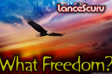 What Is This Freedom You Speak Of? - The LanceScurv Show