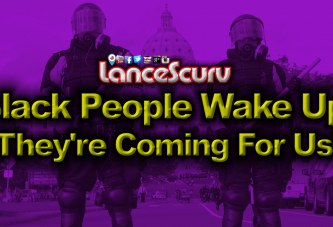 Black People WAKE UP: They're Coming FOR US! - The LanceScurv Show