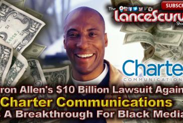 Byron Allen's $10 Billion Dollar Lawsuit Is A Breakthrough For Black Media! – The LanceScurv Show
