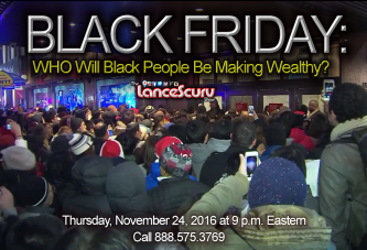 Black Friday Arrives Once Again: WHO Will Black People Be Making Wealthy? - The LanceScurv Show