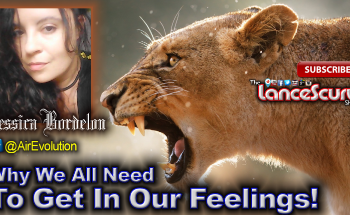 Jessica Bordelon: Why We All Need To Get In Our Feelings! - The LanceScurv Show