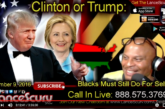 Clinton Or Trump: Blacks Must Still Do For Self Regardless Who Wins! - The LanceScurv Show