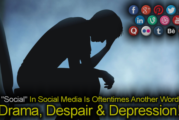 "The ""Social"" In Social Media Is Oftentimes Another Word For Drama, Despair & Depression!"