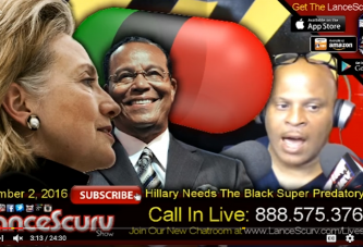 So Hillary Clinton Now Needs The Black Super Predatory Vote? - The LanceScurv Show