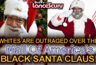 Many Whites Are Outraged Over The Mall Of America's Black Santa Claus! - The LanceScurv Show