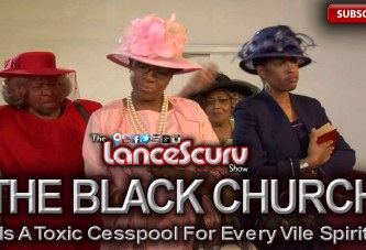 The Black Church Is A Toxic Cesspool For Every Vile Spirit! - The LanceScurv Show