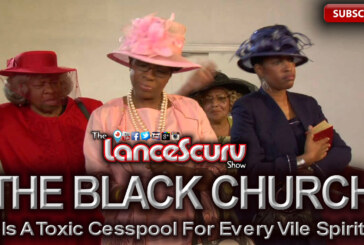 The Black Church Is A Toxic Cesspool For Every Vile Spirit! – The LanceScurv Show