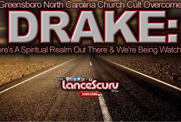 "BROTHER DRAKE: ""There's A Spiritual Realm Out There & We're Being Watched!"" – The LanceScurv Show"