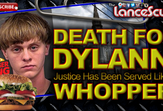 Death For Dylann: Justice Has Been Served Like A Burger King Whopper! - The LanceScurv Show