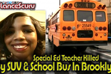 Special Ed Teacher Killed By SUV & School Bus In Brooklyn New York! – The LanceScurv Show