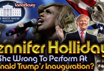 Jennifer Holliday: Is She Wrong To Perform At Donald Trump's Inauguration? - The LanceScurv Show