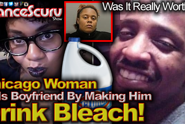Chicago Woman Kills Boyfriend By Making Him Drink Bleach! – The LanceScurv Show