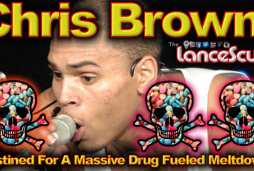 Chris Brown: Destined For Massive Drug Fueled Meltdown? – The LanceScurv Show